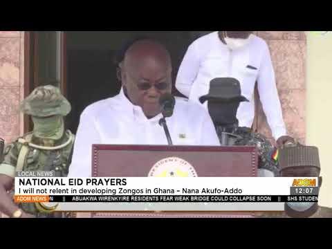 National Eid Prayers: I will not relent in developing Zongos in Ghana - Nana Akufo-Addo (20-7-21)
