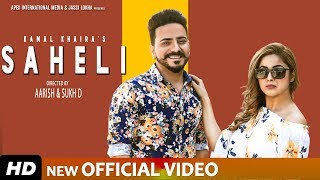 SAHELI - KAMAL KHAIRA ft SHEHNAZ GILL & NIXON (FULL VIDEO) Latest Punjabi Songs 2019