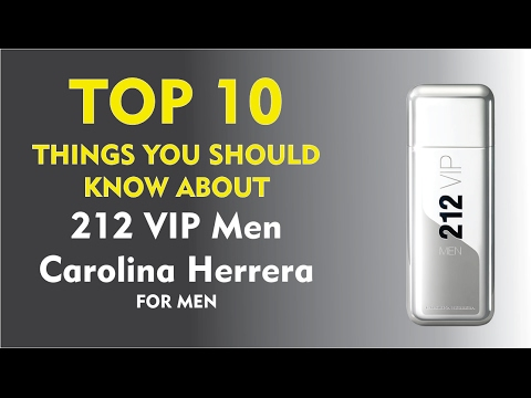 Top 10 Fragrance Facts: 212 VIP Men Carolina Herrera for men