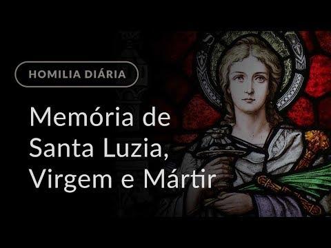 Memória de Santa Luzia, Virgem e Mártir (Homilia Diária.1029)