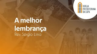A melhor lembrança - Rev. Sérgio Lima