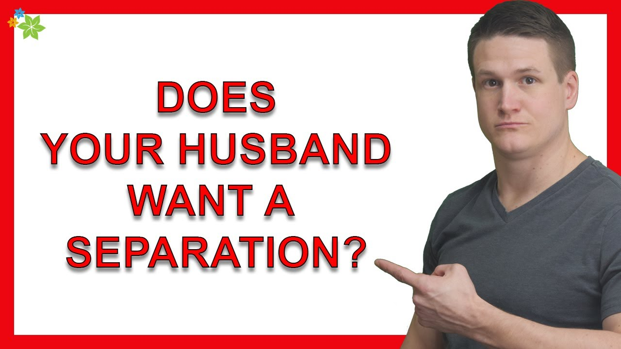 What Should I Do If My Husband Wants A Separation And Isn't Sure He'll Want To Get Back Together?