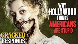 Why Hollywood Thinks Americans Are Stupid - Cracked Responds