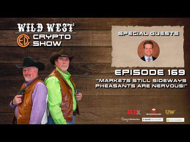 Wild West Crypto Show Episode 169 | Markets Still Sideways, Pheasants are Nervous!