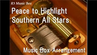 Peace to Highlight/Southern All Stars [Music Box]