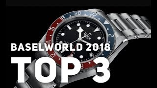 BASELWORLD 2018 - MY TOP 3 PICKS AND FAVORITE WATCHES!