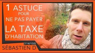 1 ASTUCE POUR NE PAS PAYER LA TAXE HABITATION  [114/150]