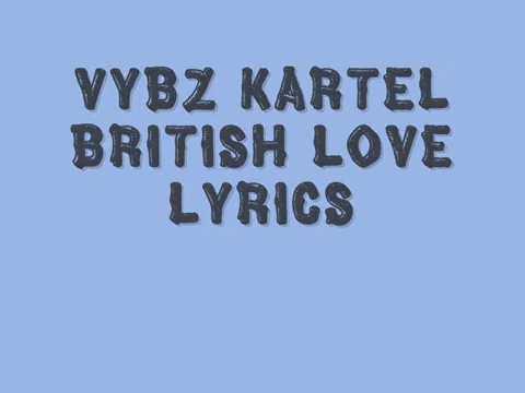 VYBZ KARTEL   BRITISH LOVE LYRICS (Follow @DancehallLyrics )