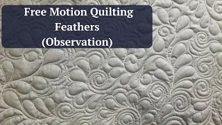 Free Motion Quilting Feathers (Observation)  (Video # 5) October 18, 2019