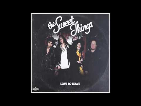 The Sweet Things - Love to Leave