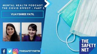 Mental health podcast: The covid effect: Part 2 | The Safety Net | Vijayshree Patil