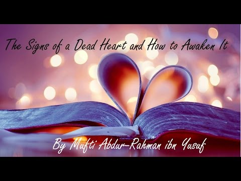 The Signs of a Dead Heart and How to Awaken It   Mufti Abdur-Rahman ibn Yusuf