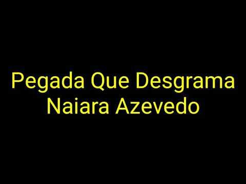 Naiara Azevedo - Pegada Que Desgrama (Letra)