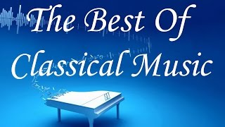 Repeat youtube video The Best Of Classical Music - Mozart, Beethoven,Tchaikovsky, Vivaldi...Classical Music Mix