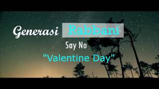 Gambar cover Generasi Rabbani Say No To Valentine ~ Ceramah Ustadz H.Awwaluzzikri,Lc.MA