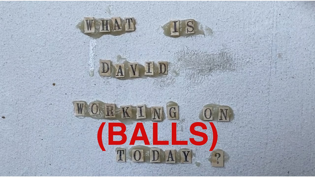 What Is David Working on Today? 8/3/20 - Balls