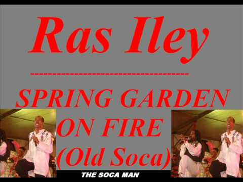 Ras Iley - SPRING GARDEN ON FIRE [SOCA]