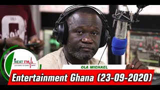 ENTERTAINMENT GH with OLA MICHAEL on NEAT 100.9 FM     (23/09/20)