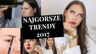 NAJGORSZE MAKIJAŻOWE TRENDY 2017 // ŻEGNAMY SIĘ, BYYEEE!