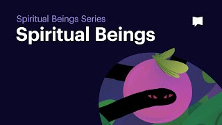 Intro to Spiritual Beings