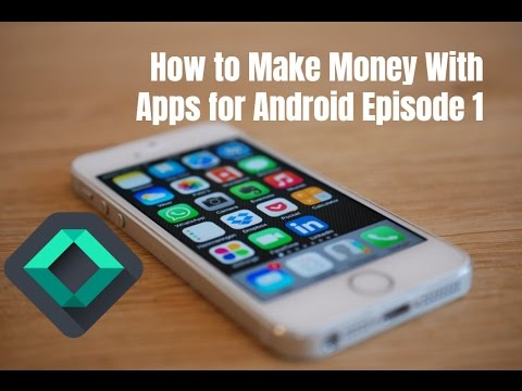 How to Make Money With Apps for Android Episode 1