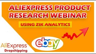 eBay Dropshipping - Advanced Product Research Webinar - Aliexpress Niche Research With Zik Analytics