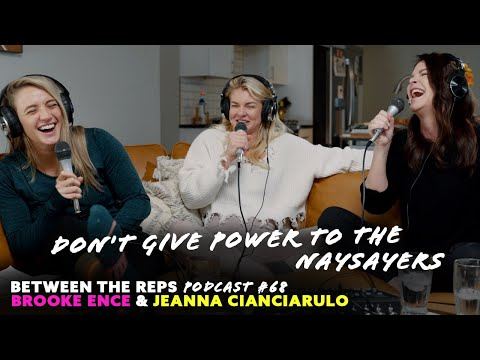 Between the Reps Podcast - Don't Give Power to the Naysayers ft. Courtney Rousseau