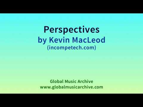 Perspectives by Kevin MacLeod 1 HOUR