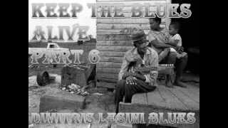 Keep The Blues Alive Mix Part 6 - Dimitris Lesini Blues