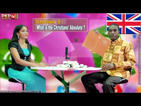 Interview 9 : What is the Christians' Absolute ? - English version / Prophet Kacou Philippe