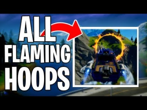 ALL FLAMING HOOPS CHALLENGE FORTNITE! Chapter 2 Flaming Hoops Location Challenge