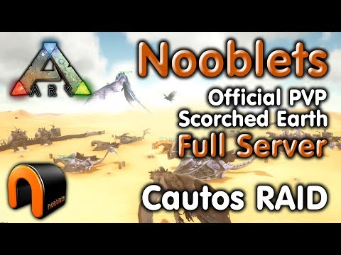 ARK: NOOBLETS Scorched Earth CAUTOS RAID (Official PvP)