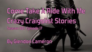 Come Take A Ride With Me Crazy Craigslist Stories Season 001  Episode 17 by Glendon Cameron