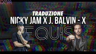 Traduzione - Nicky Jam x J. Balvin - X (EQUIS) Video
