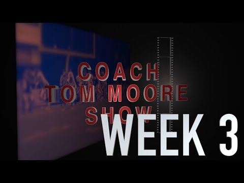 COACH TOM MOORE SHOW WEEK 3