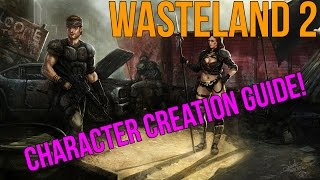 Wasteland 2: Character Creation Guide - Everything You Need To Know To Get Started!