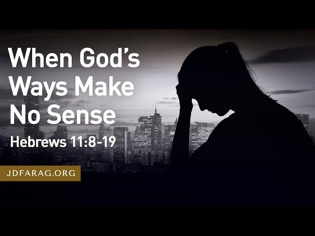 When God's Ways Make No Sense, Hebrews 11:8-19 – September 26th, 2021