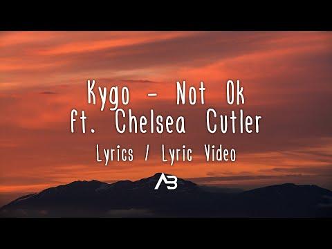Kygo - Not Ok   Lyric  ft Chelsea Cutler