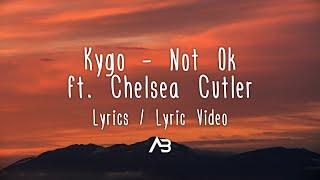 Kygo - Not Ok (Lyrics / Lyric Video) ft. Chelsea Cutler