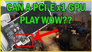 I put a GT 710 pcie x1 in a potato PC to play World of Warcraft - It kinda works!