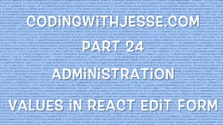 Values in React Edit Form - #24 - CodingWithJesse.com