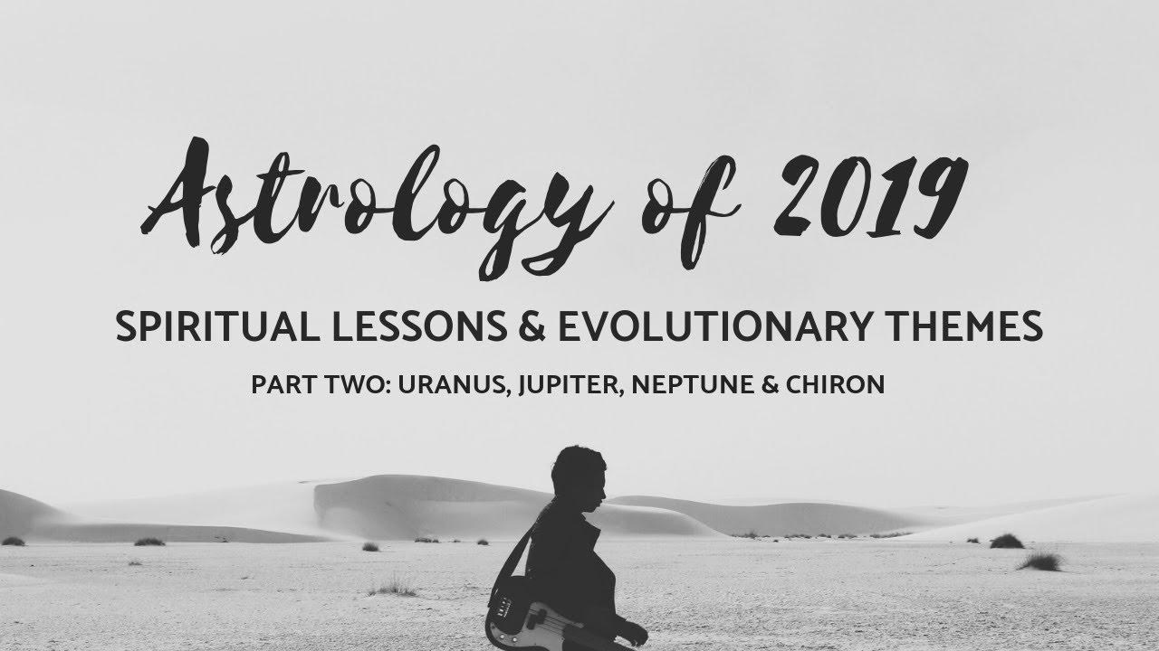 Uranus, Jupiter, Neptune & Chiron   ASTROLOGY OF 2019 - PART TWO