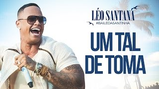Baixar LÉO SANTANA | UM TAL DE TOMA (CLIPE OFICIAL) DVD #BaileDaSantinha