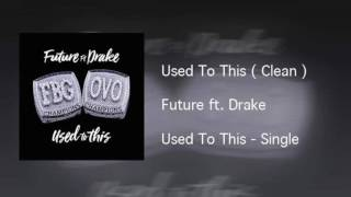 Future - Used To This ft Drake ( Official Clean Version ) HQ