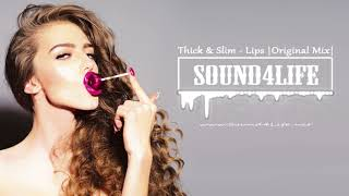 Thick & Slim - Lips (Original Mix) #Sound4Life