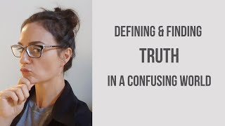 Looking for the Truth -  What is 'Truth' and how do we find the Truth in a contradictory world...
