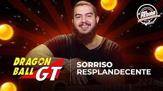SORRISO RESPLANDECENTE - Dragon Ball GT | A Mais Pedida Cifra Club