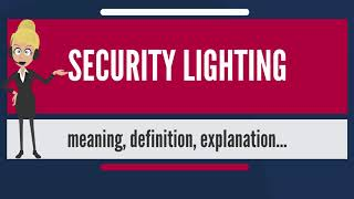 What is SECURITY LIGHTING? What does SECURITY LIGHTING mean? SECURITY LIGHTING meaning & explanation
