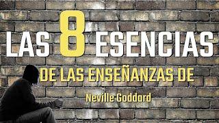 LAS 8 ESENCIAS DE LAS ENSEÑANZAS de Neville Goddard