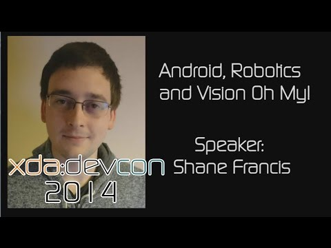 Android, Robotics and Vision Oh My! w/ Shane Francis from XDA:DevCon 2014